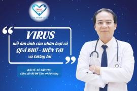 Virus: Nỗi ám ảnh của nhân loại cả quá khứ, hiện tại và tương lai